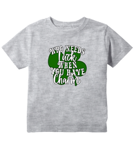 Who Needs Luck When You Have Charm Toddler T-Shirt