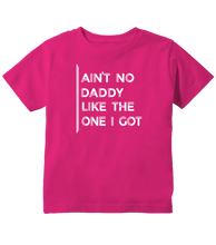 Ain't No Daddy Like The One I Got Toddler T-Shirt