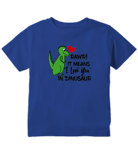 "Rawr! It Means ""I Love You In Dinosaur"" Toddler T-Shirt"