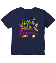 Witch Better Have My Candy Halloween Toddler T-Shirt