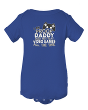 I'm Proof Daddy Doesn't Play Video Games All The Time Baby Onesie