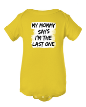 My Mommy Says I'm The Last One Funny Baby Onesie Bodysuit