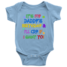 Its My Daddy's Birthday And I'll Cry If I Want To Infant Creeper Baby Bodysuit