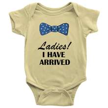 Ladies I Have Arrived! Baby Boy Funny Gentleman Bodysuit