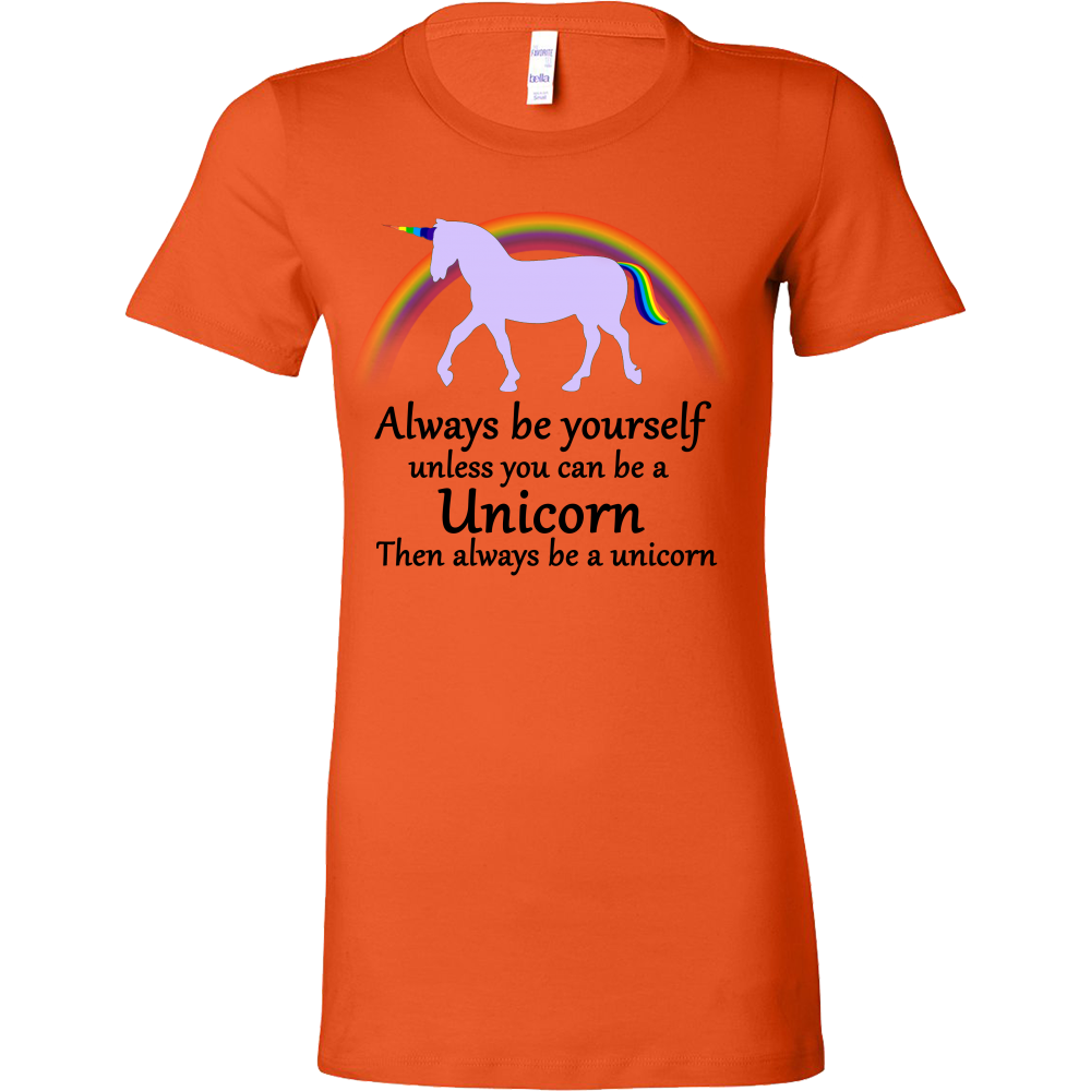 Always Be Yourself, Unless You Can Be a Unicorn Shirt