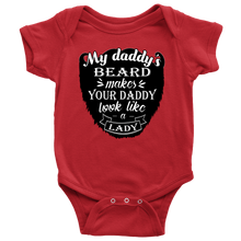 Unisex My Daddy's Beard Makes Your Daddy Look Like A Lady Infant Creeper
