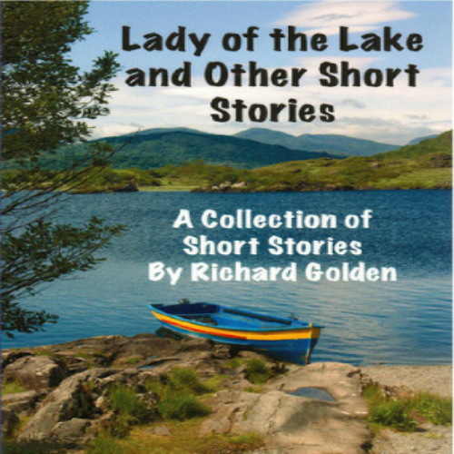 Lady of the Lake and Other Short Stories - A Collection by Richard Golden