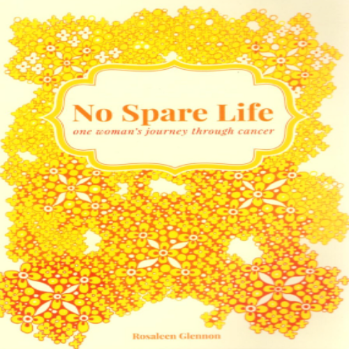 No Spare Life - One Woman's Journey Through Cancer by Rosaleen Glennon