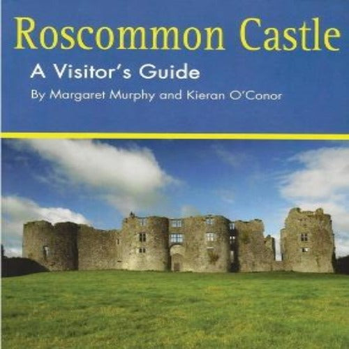 Roscommon Castle A Visitor's Guide by Margaret Murphy & Kieran O'Conor