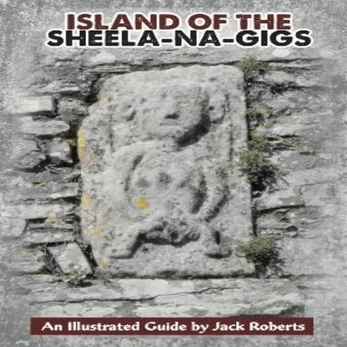 Island of the Sheela-Na-Gigs by Jack Roberts