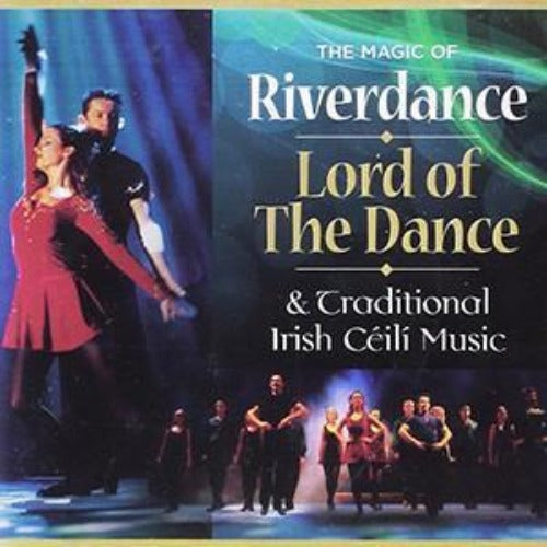 The Magic of Riverdance Lord of the Dance and Traditional Irish Céili Music