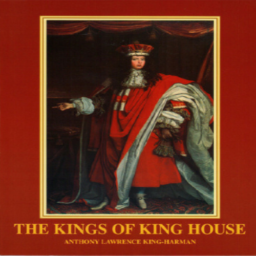 The Kings of King House by Anthony Lawrence King-Harman