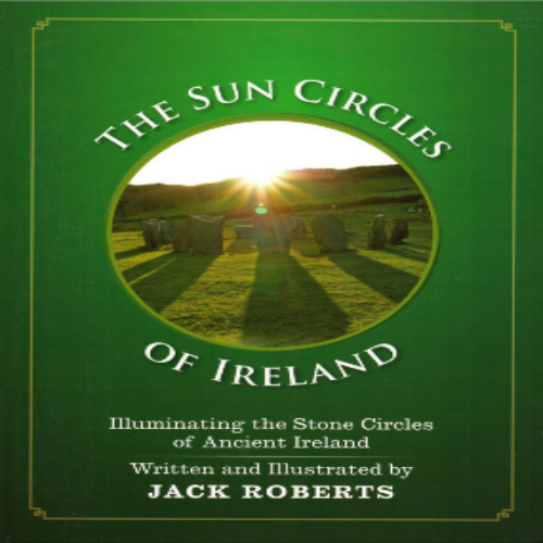 The Sun Circles of Ireland by Jack Roberts