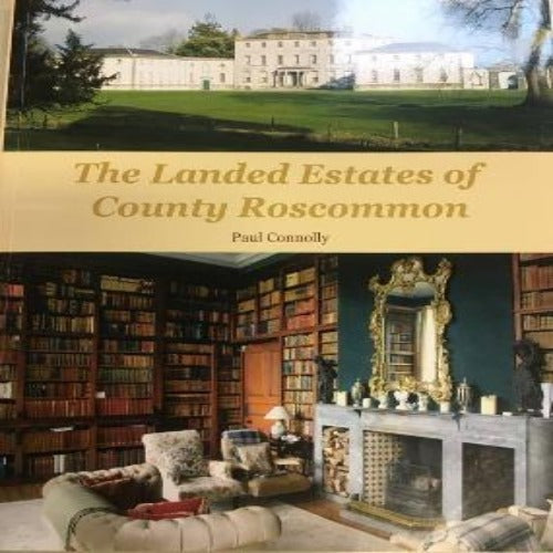 The Landed Estates of County Roscommon by Paul Connolly