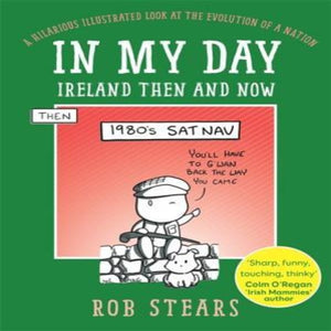 In my Day Ireland Then and Now by Rob Stears