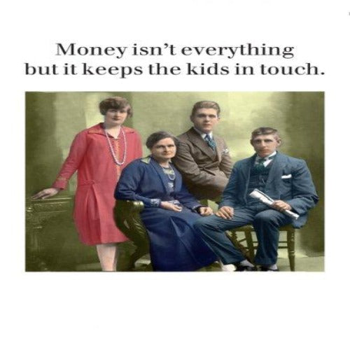 Greeting Card - Money isn't everything.......