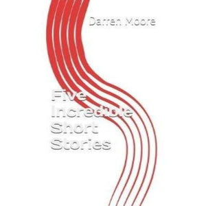 Five Incredible Short Stories by Darren Moore