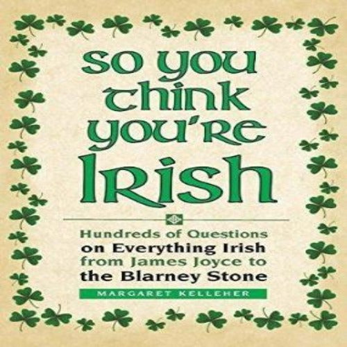 So you think you're Irish by Margaret Kelleher
