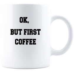 OK, But First Coffee Personalized Custom Laser Engraved Mug