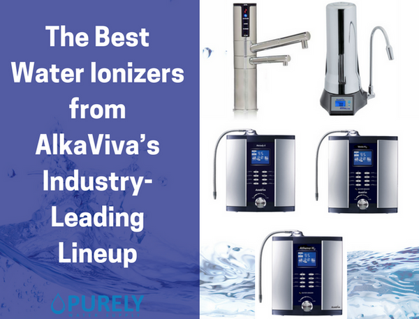 The Best Water Ionizers from AlkaViva's Industry-Leading Lineup