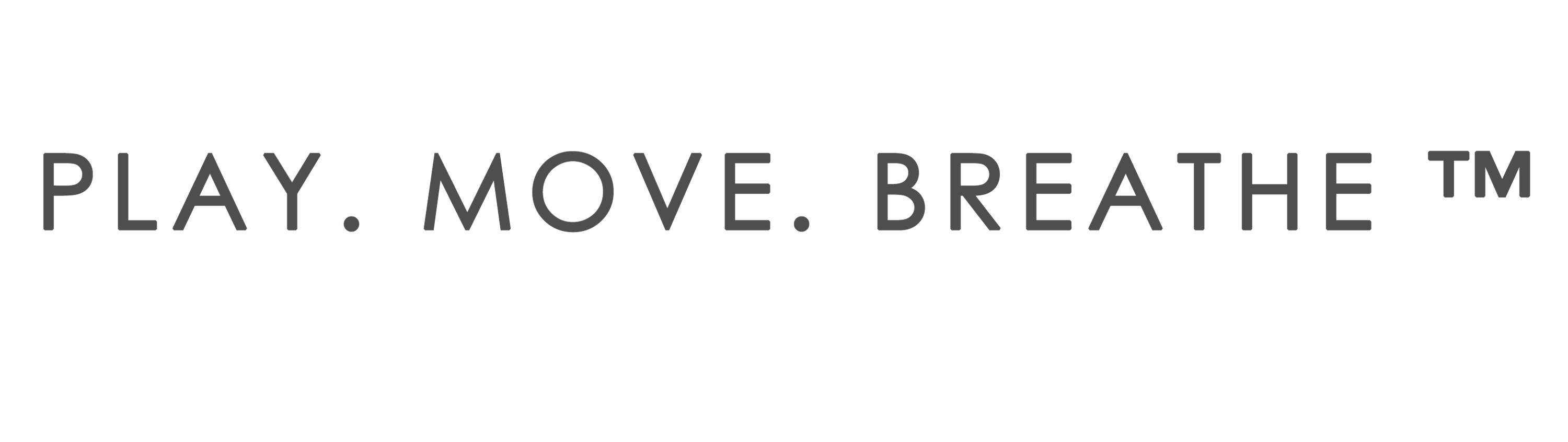 PLAY. MOVE. BREATHE ™