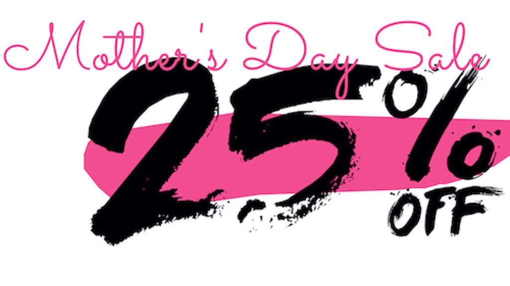 Mother's Day Sale! Save 25%!