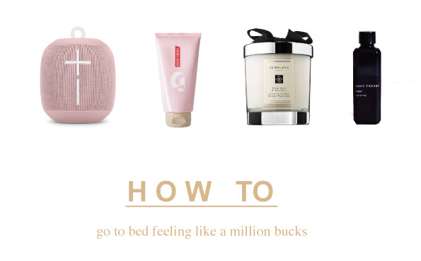How to: Go to Bed Feeling Like a Million Bucks