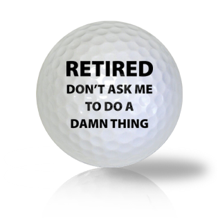 Don't Ask Me, I'm Retired! Golf Balls - Half Price Golf Balls - Canada's Source For Premium Used & Recycled Golf Balls