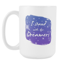 Inspirational I Stand With the Dreamers Motivational 15oz Mug