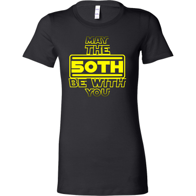 50th Birthday,May The 50th Be With You,Fifty B-day Bella Shirt