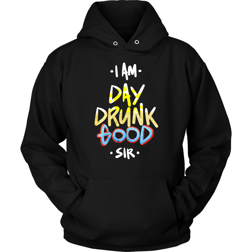 I Am Day Drunk Good Sir Funny Party Drinking Hoodie