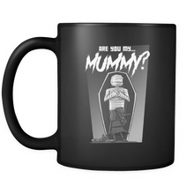 Are You My Mummy Funny Quote on Exclusive black ceramic 11oz mug Collection