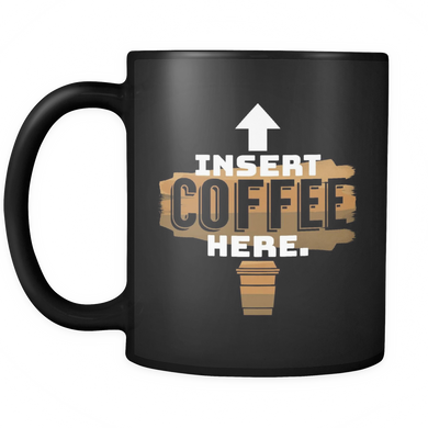 Funny Quotes Coffee Mug - Insert Coffee Here Design and Quote on Black Ceramic Mug