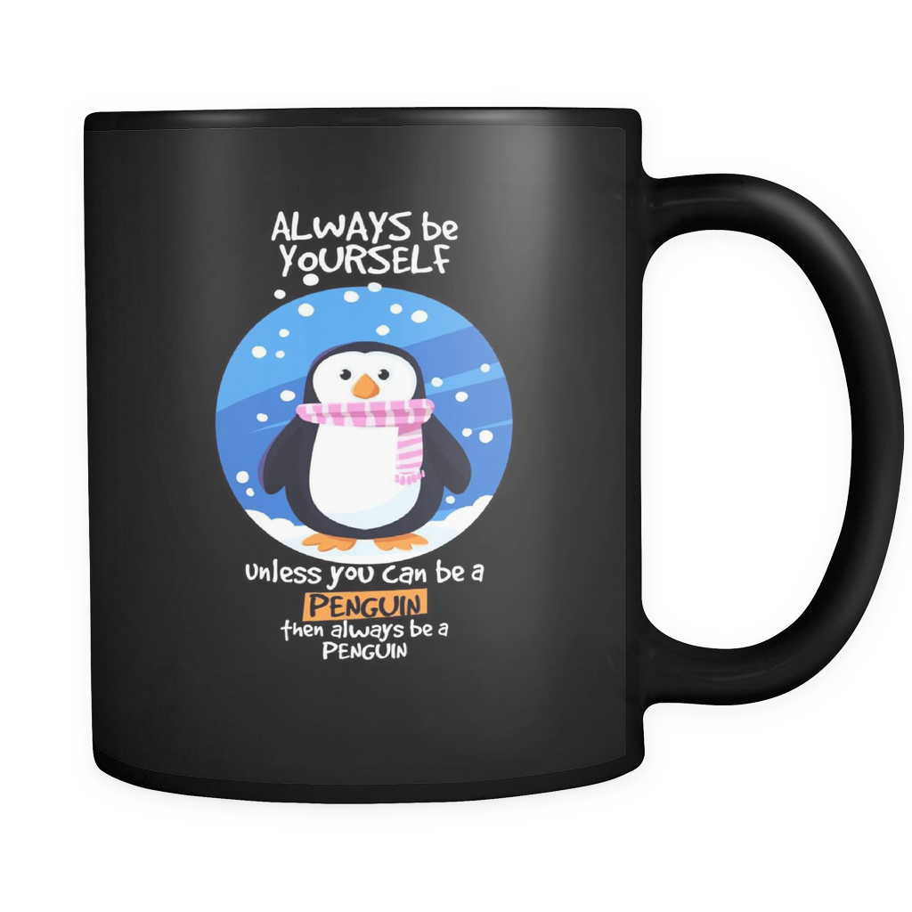 Always be Yourself Unless You Can Be a Penguin Funny Quote on black ceramic 11oz mug