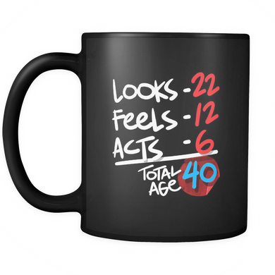 Funny 40 Years Old Birthday Humor Black 11oz Mug