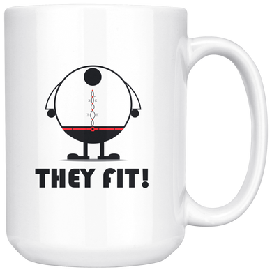 They Fit! Funny 15oz. Ceramic White Mug, Sarcastic Fitness Gift