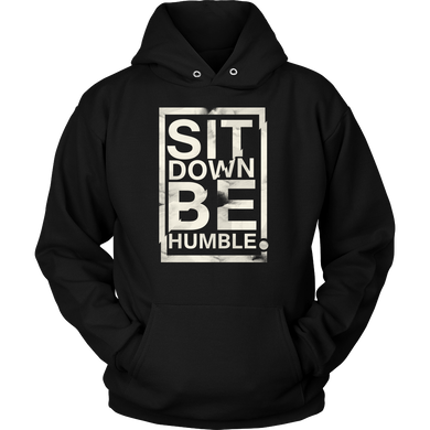 Sit Down Be Humble Inspirational Motivational Quote Hoodie