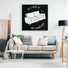 Funny Sofa, All I need is a comfy sofa Quote Canvas