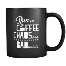 I Run On Coffee, Chaos and Bad Words Quote on Black 11 oz Ceramic Mug