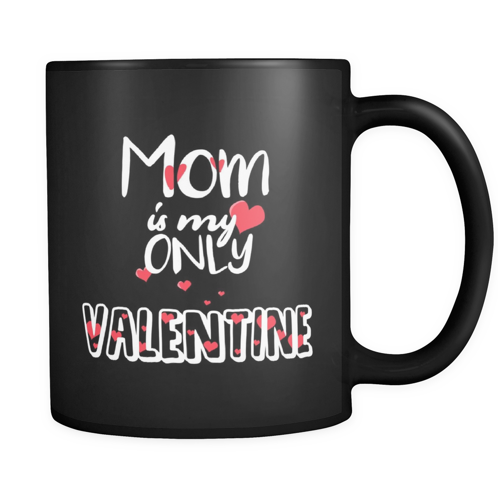 Valentines Day Mugs - Mum Is My Only Valentine Quote on Black Ceramic Mug 11oz