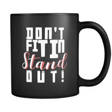 Quote Mug - Don't Fit In, STAND OU! Quote design on black ceramic 11 oz mug