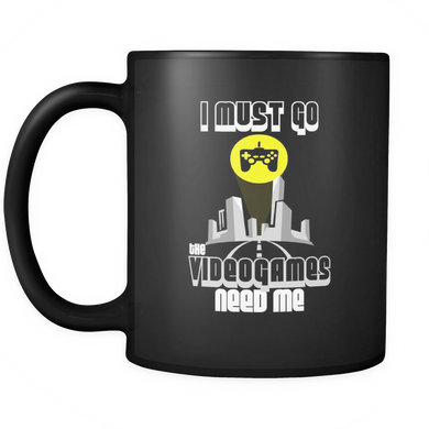 I Must Go, Videogames Need Me Funny Video Game Ceramic black 11oz mug