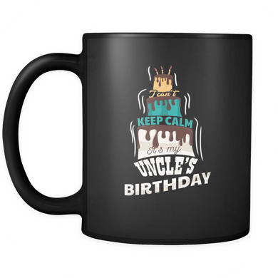 Keep Calm It's My Uncles Birthday Black 11oz Mug