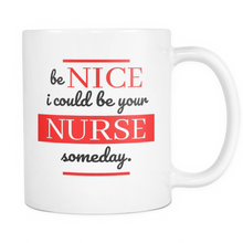 Nurse Mug - Nurses Quote 'Be Nice - I could be your Nurse one day'! Ceramic 11oz Mug