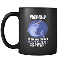 Always be Yourself Unless You Can Be a Narwhal Funny Animal Mug