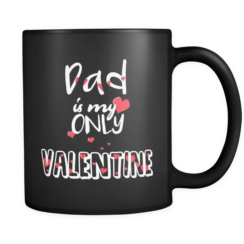 Gift For Dads, 'Dad Is My Only Valentine' Black 11 oz mug