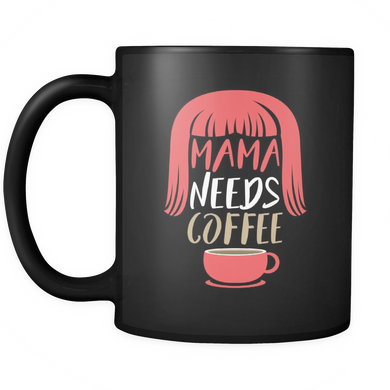Funny Mugs - Mama Needs Coffee Design on black ceramic mug 11oz