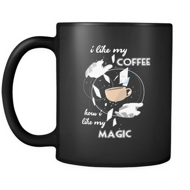 I Like My Coffee How I like My Magic cute quote design on black ceramic 11oz mug
