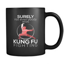 Surely Not Everybody Was Kung Fu Fighting Funny Black 11oz mug