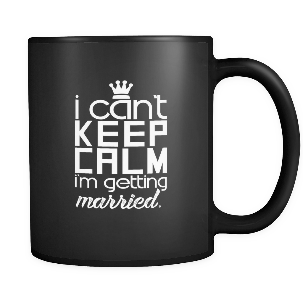 I Can't Keep Calm I'm Getting Married Black Ceramic Mug